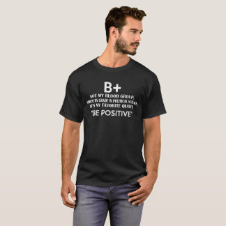 B+ Not Blood Group Neither Grade Political Science T-Shirt