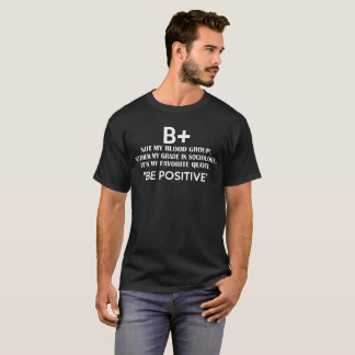 B+ Not My Blood Group Neither Grade In Sociology T-Shirt