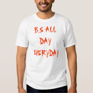 B.S ALL DAY EVERYDAY TEE SHIRTS