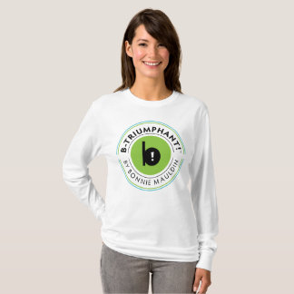 B-Triumphant by Bonnie Mauldin (Signature) T-Shirt