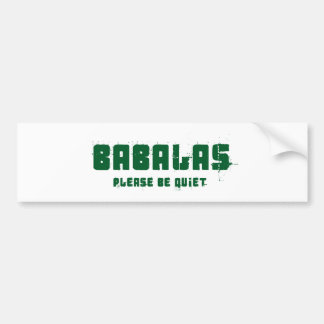 Babalas please be quiet - South African Slang Bumper Sticker