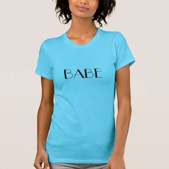Babe Turquoise Pop Culture Slang T-Shirt