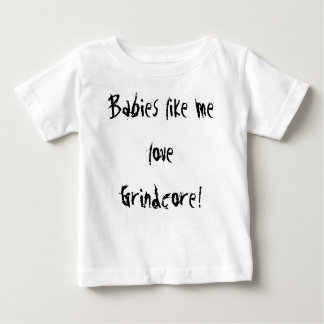 Babies like me love Grindcore! Baby T-Shirt