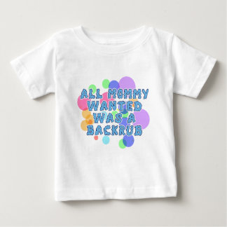 Baby- All Mommy Wanted was Backrub Baby T-Shirt