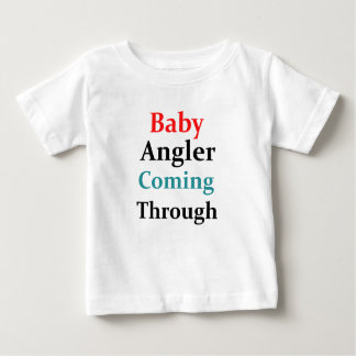Baby Angler Coming Through Baby T-Shirt