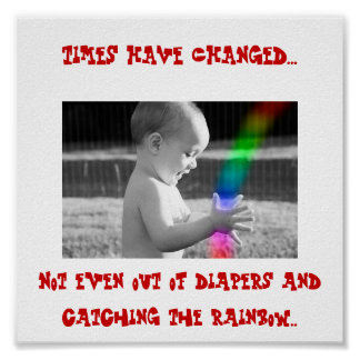 baby catching rainbow, TIMES HAVE CHANGED..., N... Poster