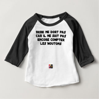 BABY DOES NOT SLEEP BECAUSE IT CANNOT COUNT YET BABY T-Shirt