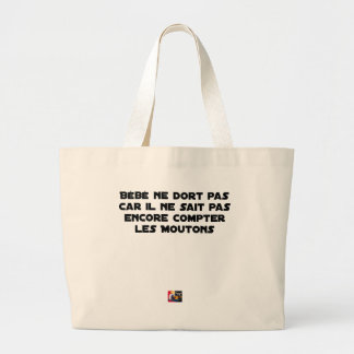 BABY DOES NOT SLEEP BECAUSE IT CANNOT COUNT YET LARGE TOTE BAG