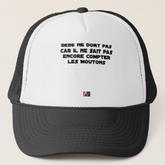 BABY DOES NOT SLEEP BECAUSE IT CANNOT COUNT YET TRUCKER HAT