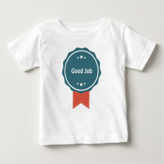 Baby Fine  T-Shirt,Good job Baby T-Shirt