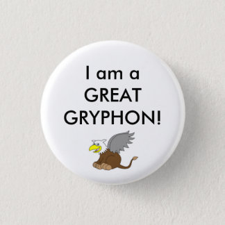 Baby Gryphon, I am a GREAT GRYPHON! 1 Inch Round Button