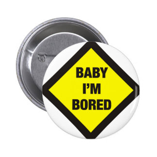 Baby I'm Bored 2 Inch Round Button