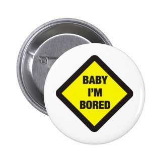 Baby I'm Bored 2 Inch Round Button