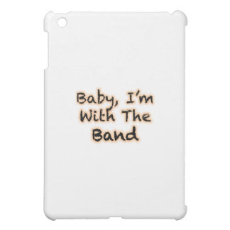 Baby, I'm With The Band Case For The iPad Mini