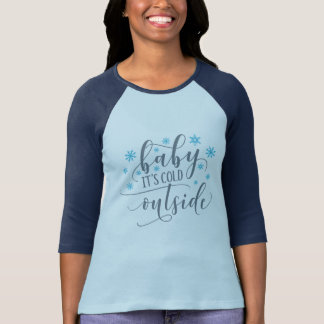 Baby It's Cold Outside 3/4 Sleeve Raglan Tee