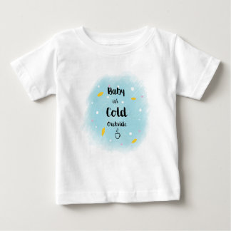 Baby it's cold outside baby T-Shirt