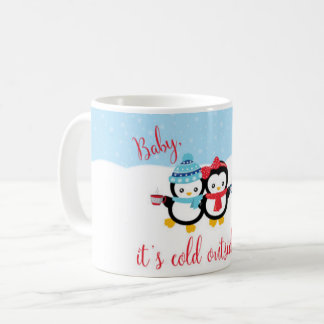 Baby, it's cold outside! coffee mug