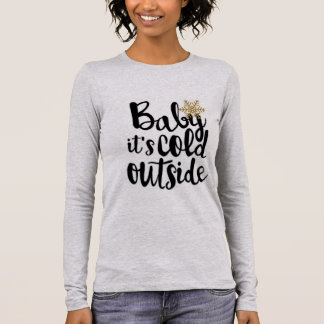 Baby It's Cold Outside Long Sleeve T-Shirt