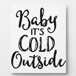 Baby it's Cold Outside Plaque