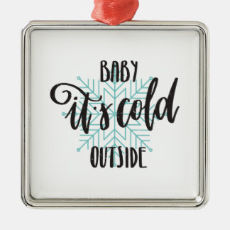 Baby Its Cold Outside Snowflake - Modern Lettering Metal Ornament