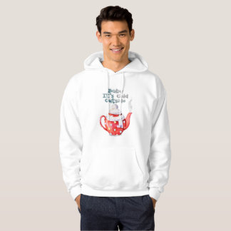 Baby it's cold outside, Winter gift for him Hoodie