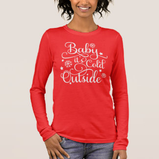 Baby It's Cold Outside | Women's Long Sleeve T-Shirt