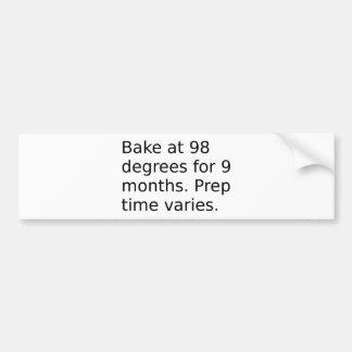 Baby Joke - Bake At 98 Degrees. Prep Time Varies. Bumper Sticker