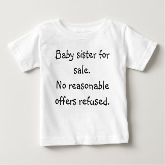 Baby sister for sale.No reasonable offers refused. Baby T-Shirt