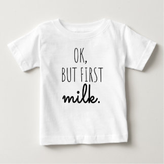 "Baby T-shirt ""Ok,but first milk"""