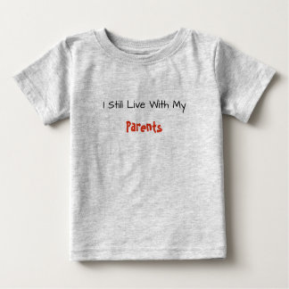 Baby Tee--I Still Live With My Parents Baby T-Shirt