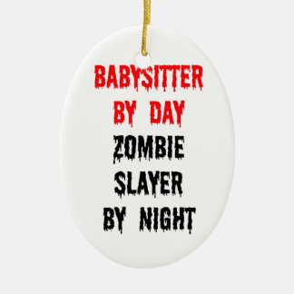 Babysitter by Day Zombie Slayer by Night Ceramic Ornament