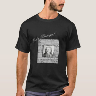 "Bach ""Go for Baraoque"" T Shirt 2"