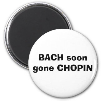 BACH soon gone CHOPIN Magnet