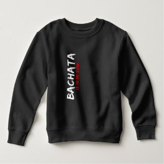 Bachata Is in My Soul Latin Dancer Apparel Sweatshirt