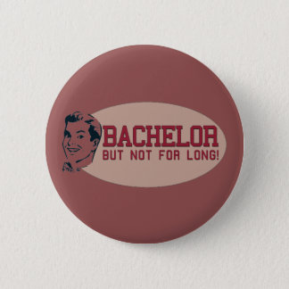 Bachelor (But Not For Long) 2 Inch Round Button