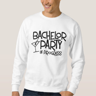 Bachelor Party in Progress Sweatshirt