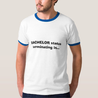 BACHELOR status terminating in... T-Shirt