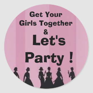 bachelorette party, Get Your Girls Together &, ... Classic Round Sticker