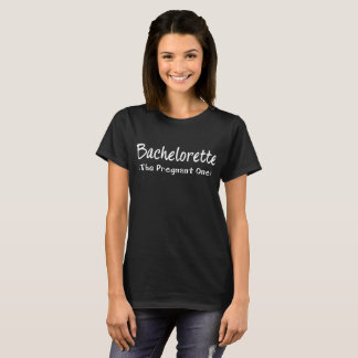 Bachelorette The Pregnant One Wedding Party T-Shirt