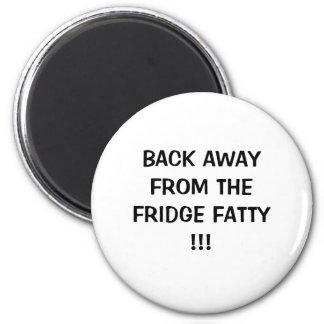 BACK AWAYFROM THEFRIDGE FATTY!!! MAGNET