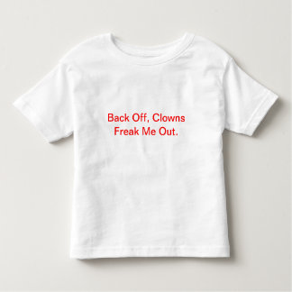 Back Off, Clowns Freak Me Out T-shirts