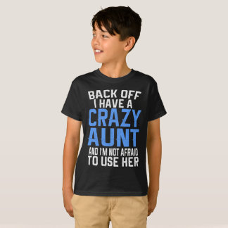 Back Off I have A Crazy Aunt Gift T-Shirt