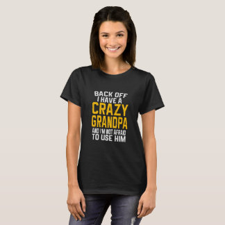 Back Off I have A Crazy Grandpa Gift T-Shirt