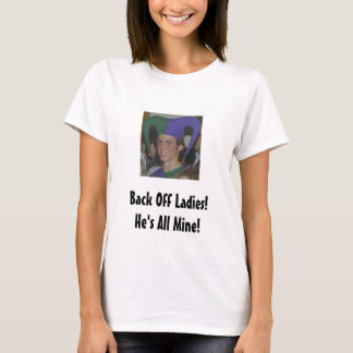 Back Off Ladies!He's All Mine! T-Shirt