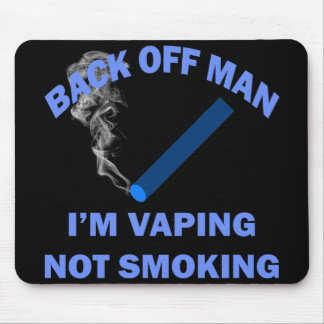 BACK OFF MAN I'M VAPING, NOT SMOKING MOUSE PAD