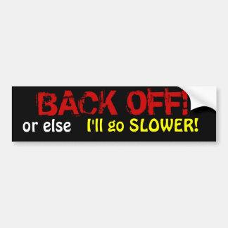 BACK OFF!, or else , I'll go SLOWER! Bumper Sticker