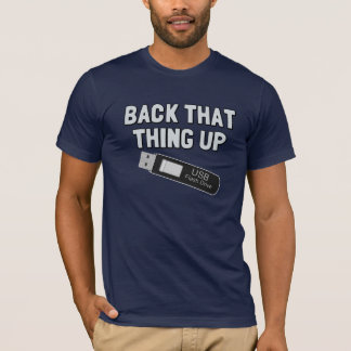 BACK that THING Up Computer Humor Tee