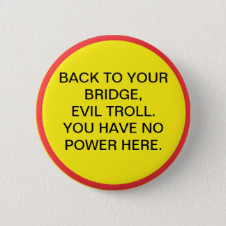 Back to your bridge, evil troll. You have no power 2 Inch Round Button