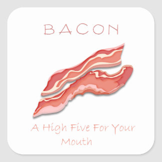 Bacon A High Five For Your Mouth Square Sticker