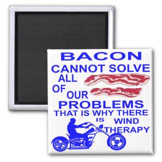 Bacon Cannot Solve All Of Our Problems Motorcycles Magnet